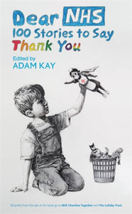 Dear NHS : 100 Stories to Say Thank You, Edited by Adam Kay