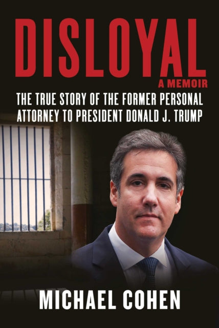 Disloyal: A Memoir - The True Story of the Former Personal Attorney to President Donald J. Trump