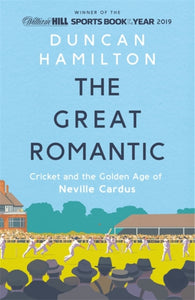 The Great Romantic : Cricket and  the golden age of Neville Cardus