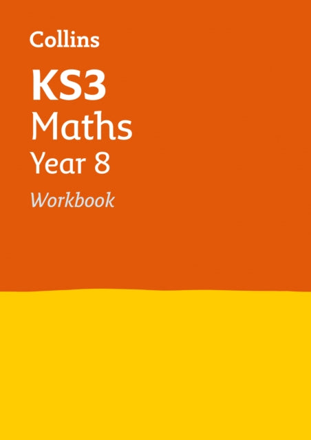 KS3 Maths Year 8 Workbook : Ideal Catch-Up for Year 8