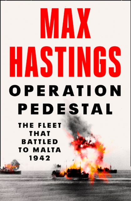 Operation Pedestal : The Fleet That Battled to Malta 1942