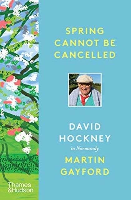 Spring Cannot be Cancelled : David Hockney in Normandy - A SUNDAY TIMES BESTSELLER