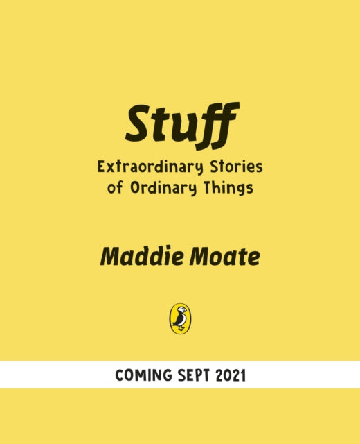 Stuff : Extraordinary Stories of Ordinary Things