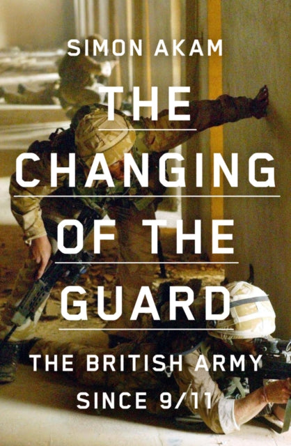The Changing of the Guard : the British army since 9/11
