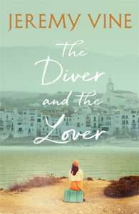 The Diver and The Lover : A novel of love, sacrifice and the art of obsession