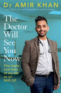 The Doctor Will See You Now : The highs and lows of my life as an NHS GP
