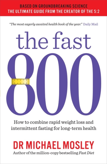 The Fast 800 : How to combine rapid weight loss and intermittent fasting for long-term health