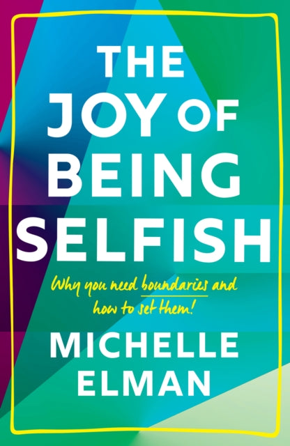 The Joy of Being Selfish : Why you need boundaries and how to set them