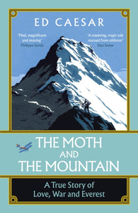 The Moth and the Mountain : A True Story of Love, War and Everest