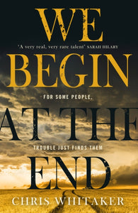 We Begin at the End : Discover the most captivating crime read of 2020