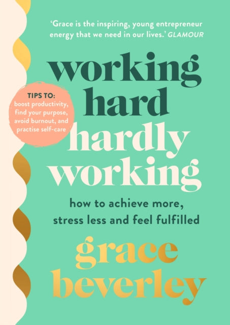 Working Hard, Hardly Working : How to achieve more, stress less and feel fulfilled