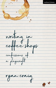 Writing in Coffee Shops : Confessions of a Playwright