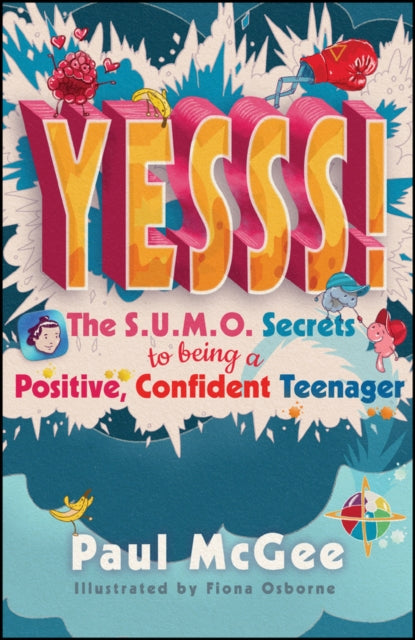 Yesss! : The SUMO Secrets to Being a Positive, Confident Teenager