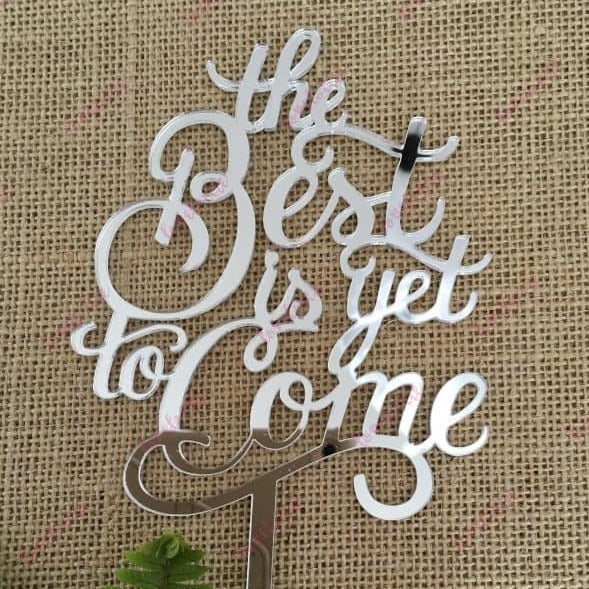 The Best Is Yet To Come Acrylic Silver Mirror Wedding Cake Topper