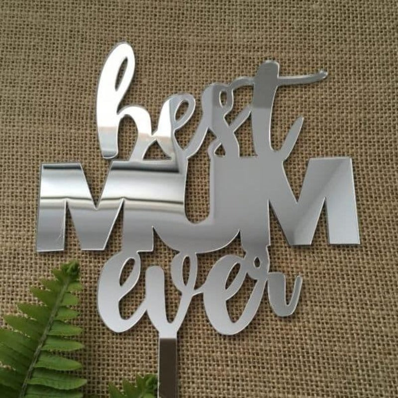 Best Mum Ever Acrylic Silver Mirror Cake Topper Mothers Day