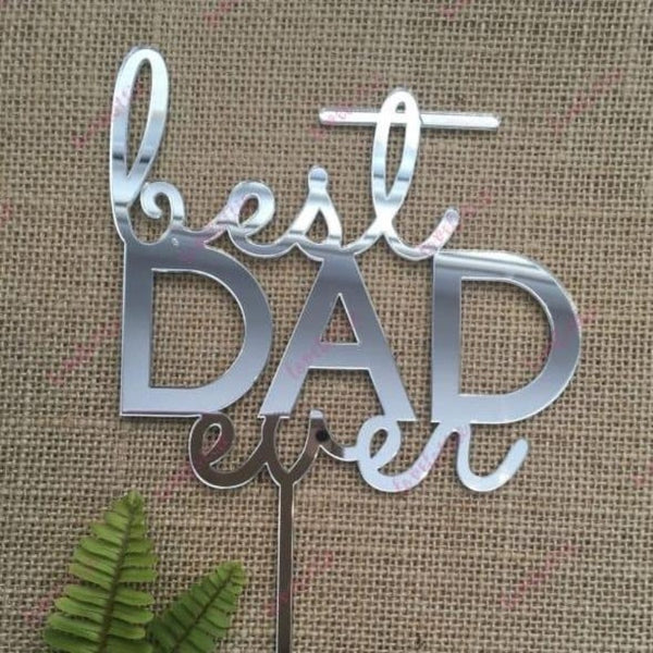 Best Dad Ever Fathers Day Acrylic Silver Mirror Cake Topper