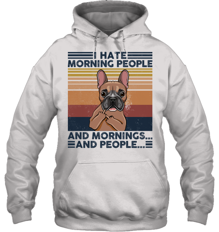 Brown French Bulldog I Hate Morning People  And Mornings And People