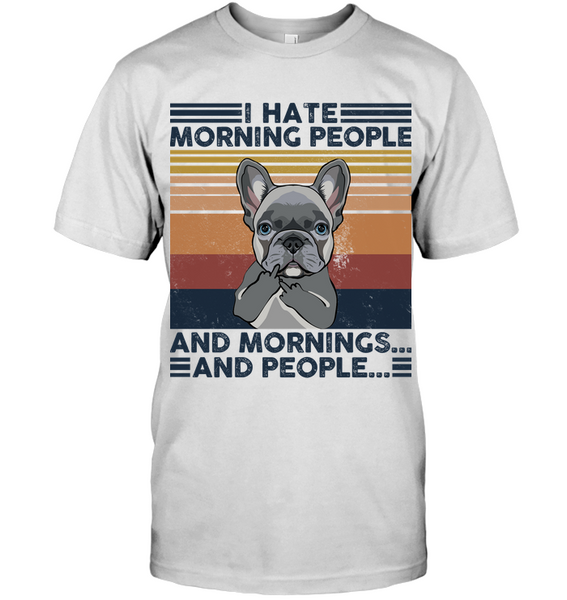 Grey French Bulldog I Hate Morning People  And Mornings And People