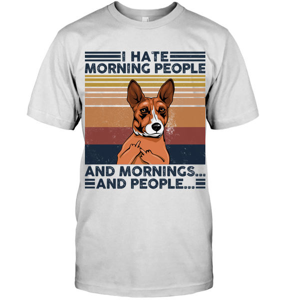 Basenji I Hate Morning People  And Mornings And People