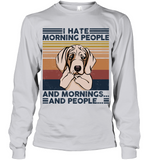 Weimaraner I Hate Morning People  And Mornings And People