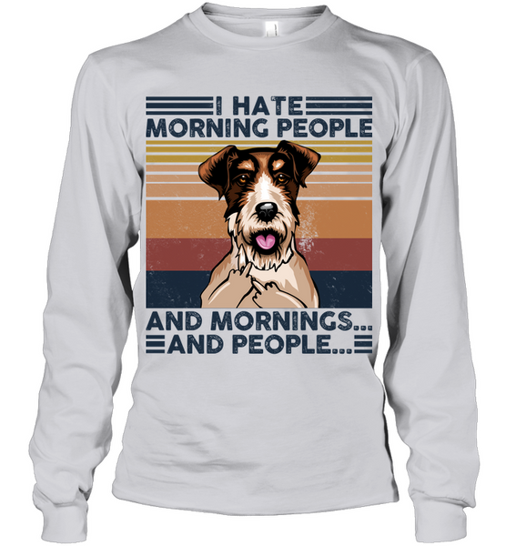 Fox Terrier I Hate Morning People  And Mornings And People