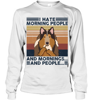 Rough Collie I Hate Morning People  And Mornings And People