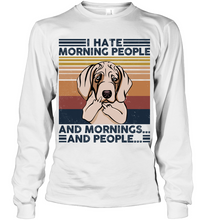Load image into Gallery viewer, Weimaraner I Hate Morning People  And Mornings And People