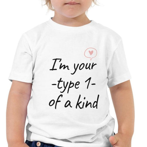 I'm Your Type 1 of a Kind - Diabetes Toddlers T-shirt