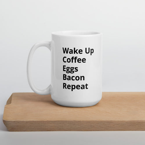 Wake Up, Coffee, Eggs, Bacon, Repeat Mug