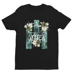 In a World Full of Roses T-shirt