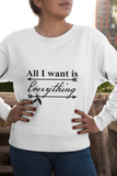 All I Want Is Everything Women's Premium Sweatshirt