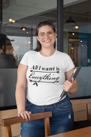 All I Want Is Everything Women's Curvy T-Shirt