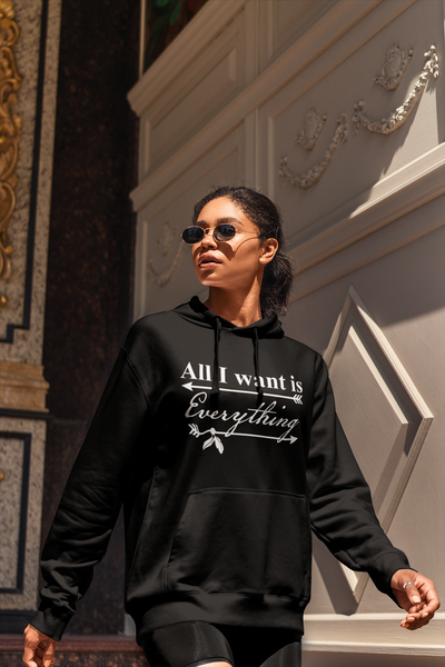 All I Want Is Everything Premium Hoodie