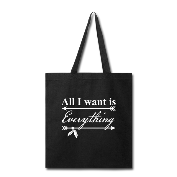 All I Want Is Everything Tote Bag - black