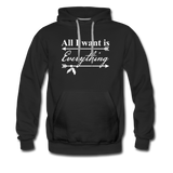 All I Want Is Everything Premium Hoodie - black