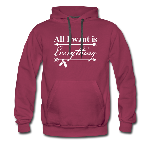 All I Want Is Everything Premium Hoodie - burgundy