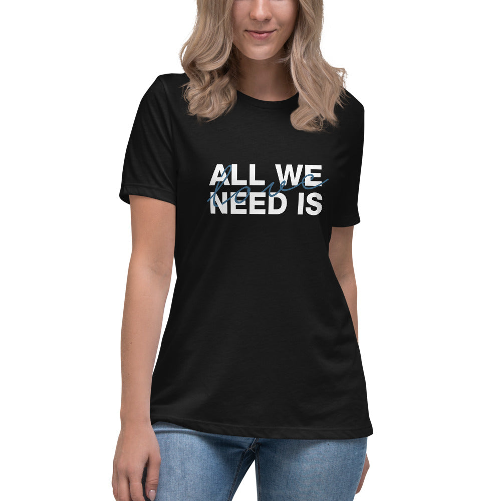 ALL WE NEED IS LOVE - Women's Relaxed T-Shirt