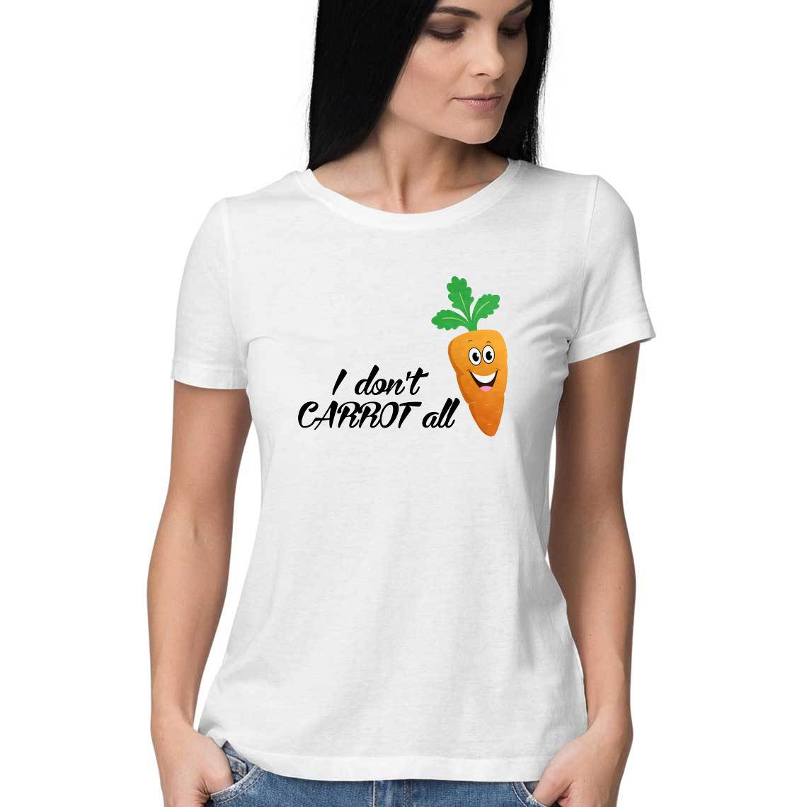 I Don't Carrot At All - Women's Half Sleeve T-shirt
