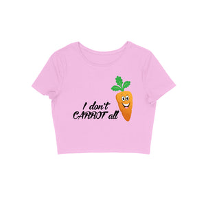 I Don't Carrot All - Women's Crop Top