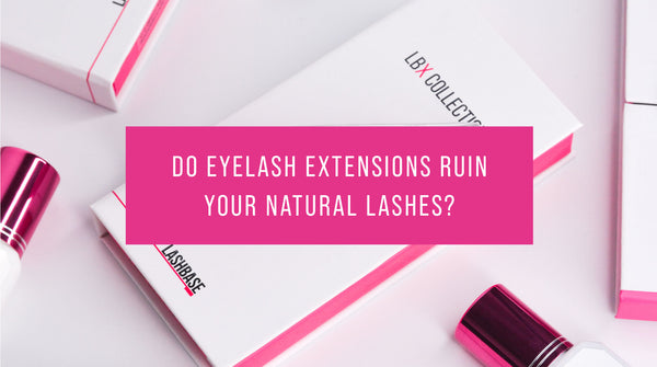 Do eyelash extensions ruin your natural lashes?