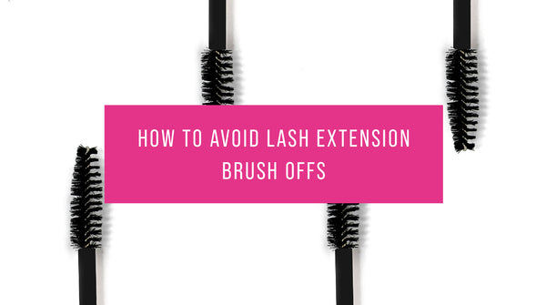 How to avoid lash extension brush offs