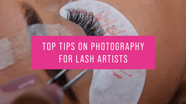 Top Tips on Photography for Lash Artists
