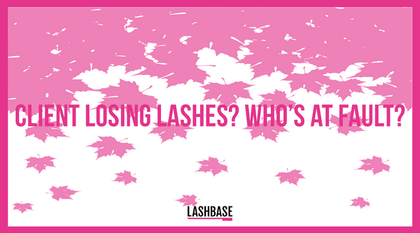 Client Losing Lashes? Who's at Fault?