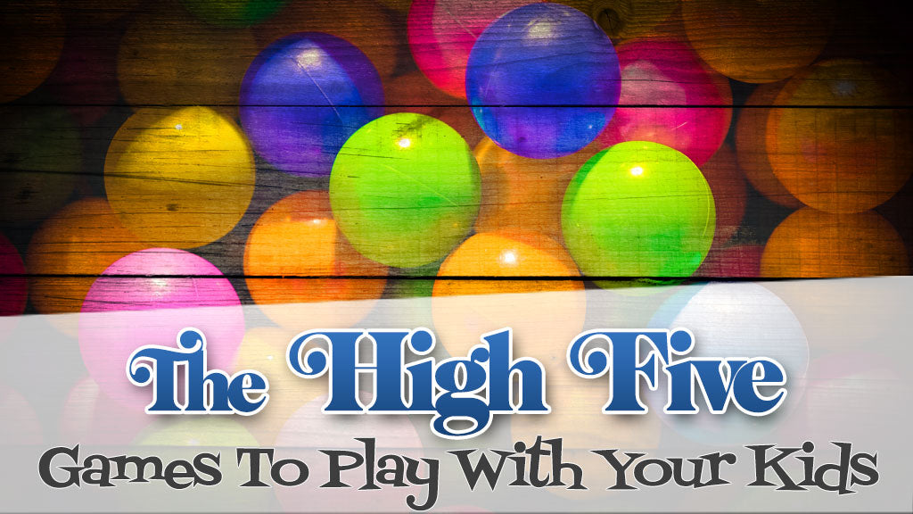 The High Five: Games To Play With Your Kids