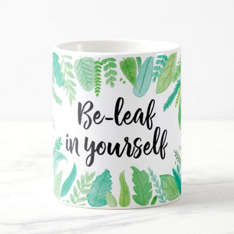 Be-Leaf in Yourself Mug
