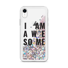 Load image into Gallery viewer, I AM AWESOME Liquid Glitter Phone Case
