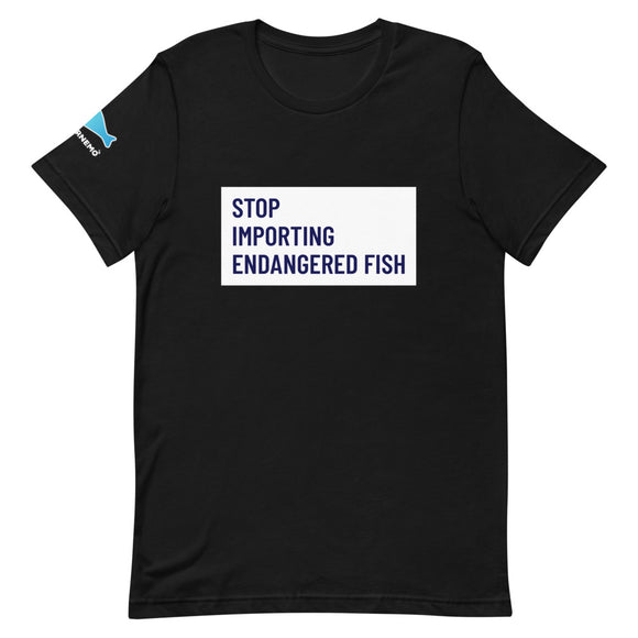 Stop Importing Endangered Fish T-Shirt