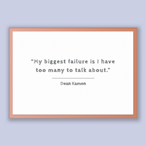 Dean Kamen Quote, Dean Kamen Poster, Dean Kamen Print, Printable Poster, My biggest failure is I have too many to talk about.