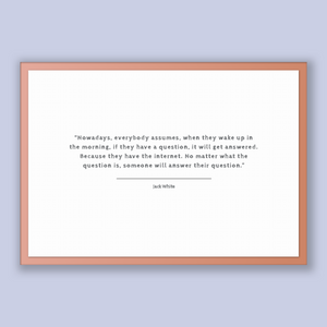 Jack White Quote, Jack White Poster, Jack White Print, Printable Poster, Nowadays, everybody assumes, when they wake up in the morning, i...