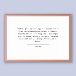 Lisa Loeb Quote, Lisa Loeb Poster, Lisa Loeb Print, Printable Poster, When I grew up we had gym at school, two or three dance classes aft...